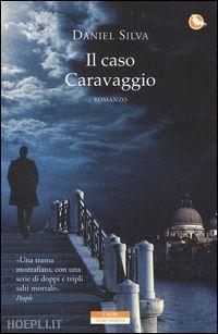 il caso caravaggio - silva daniel Mondo dell'arte - italia