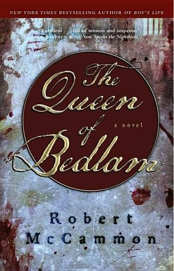 The Queen of Bedlam by Robert McCammon - he unsolved murder of a respected doctor has sent ripples of fear throughout a city teeming with life, noise, and commerce. Who snuffed out the good man's life with the slash of a blade on a midnight street?
