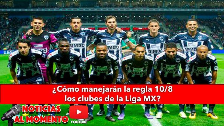 ¿Cómo manejarán la regla 10/8 los clubes de la Liga MX?   Noticias al Mo...