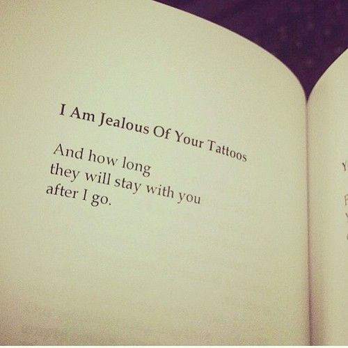 I am jealous of your tattoos and how long they will stay with you after I go.  Clementine von Radics