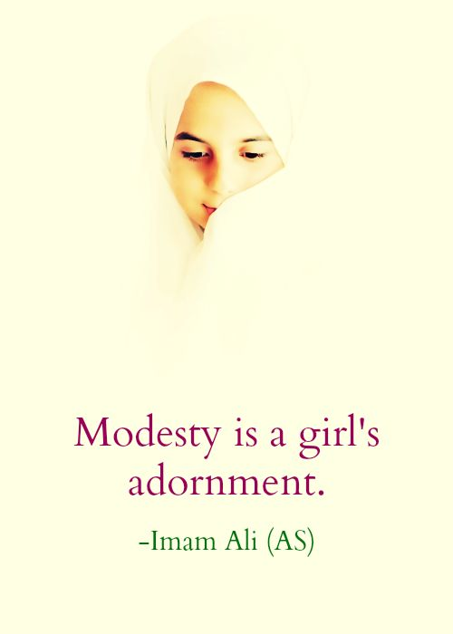 Modesty is a girl's adornment. -Imam Ali (AS)
