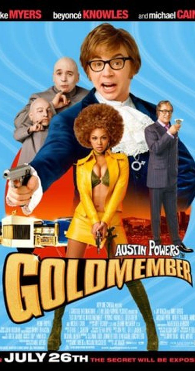 Directed by Jay Roach.  With Mike Myers, Beyoncé Knowles, Seth Green, Michael York. Upon learning that his father has been kidnapped, Austin Powers must travel to 1975 and defeat the aptly named villain Goldmember - who is working with Dr. Evil.