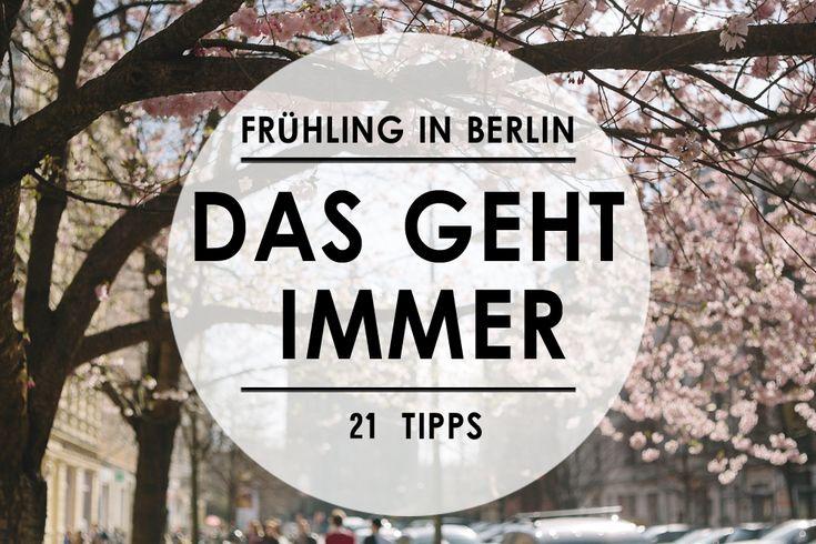 Es ist endlich Frühling in Berlin und deswegen haben wir wieder 21 Tipps für euch, die immer passen.