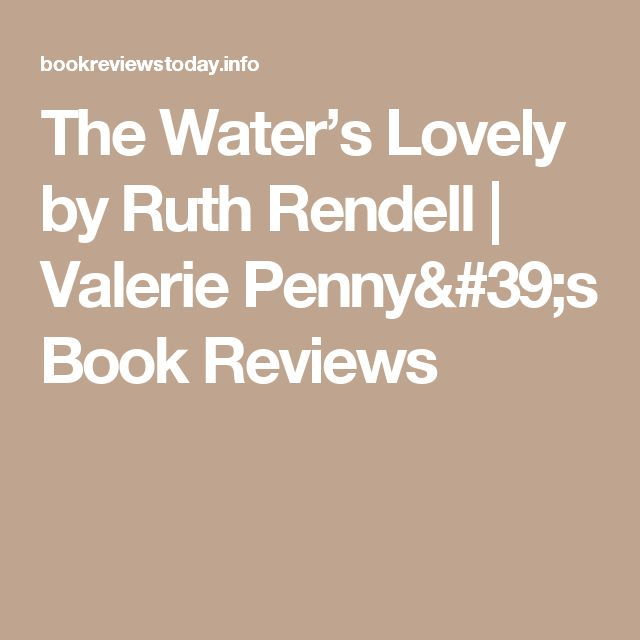 The Water's Lovely by Ruth Rendell | Valerie Penny's Book Reviews