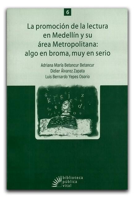 La promoción de la lectura en Medellín y su área metropolitana: algo en broma, muy en serio - Fondo Editorial Comfenalco Antioquia     http://www.librosyeditores.com/tiendalemoine/bibliotecologia/1077-promocion-lectura-medellin-area-metropolitana-algo-broma-serio.html    Editores y distribuidores.