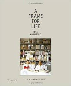 Ilse Crawford A Frame for Life #realestate #design #designbooks