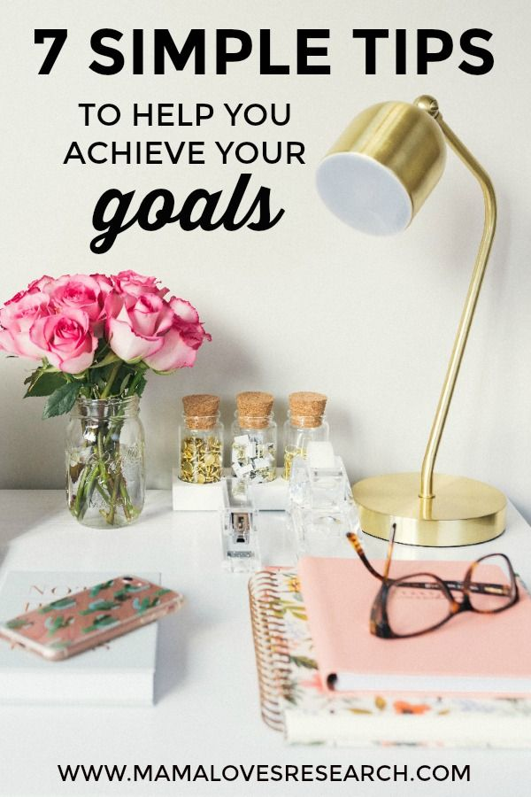 7 Simple Tips to Help You Achieve Your Goals in 2018 - Mama Loves Research