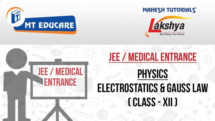 JEE / Medical Entrance Lecture – Physics – Electrostatics and Gauss Law ...