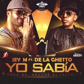 Jey M - Yo Sabia ft De La Ghetto