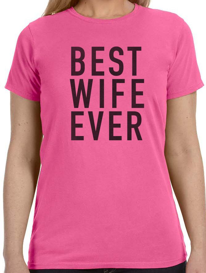 Exceptional Awesome Christmas Gifts For Wife Part - 11: Best Wife Ever Womenu0027s T-Shirt Wife Gift Valentines Day Mom Gift Funny  Shirt Wife Valentines Gift