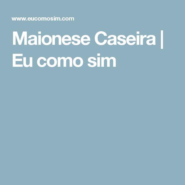Maionese Caseira | Eu como sim