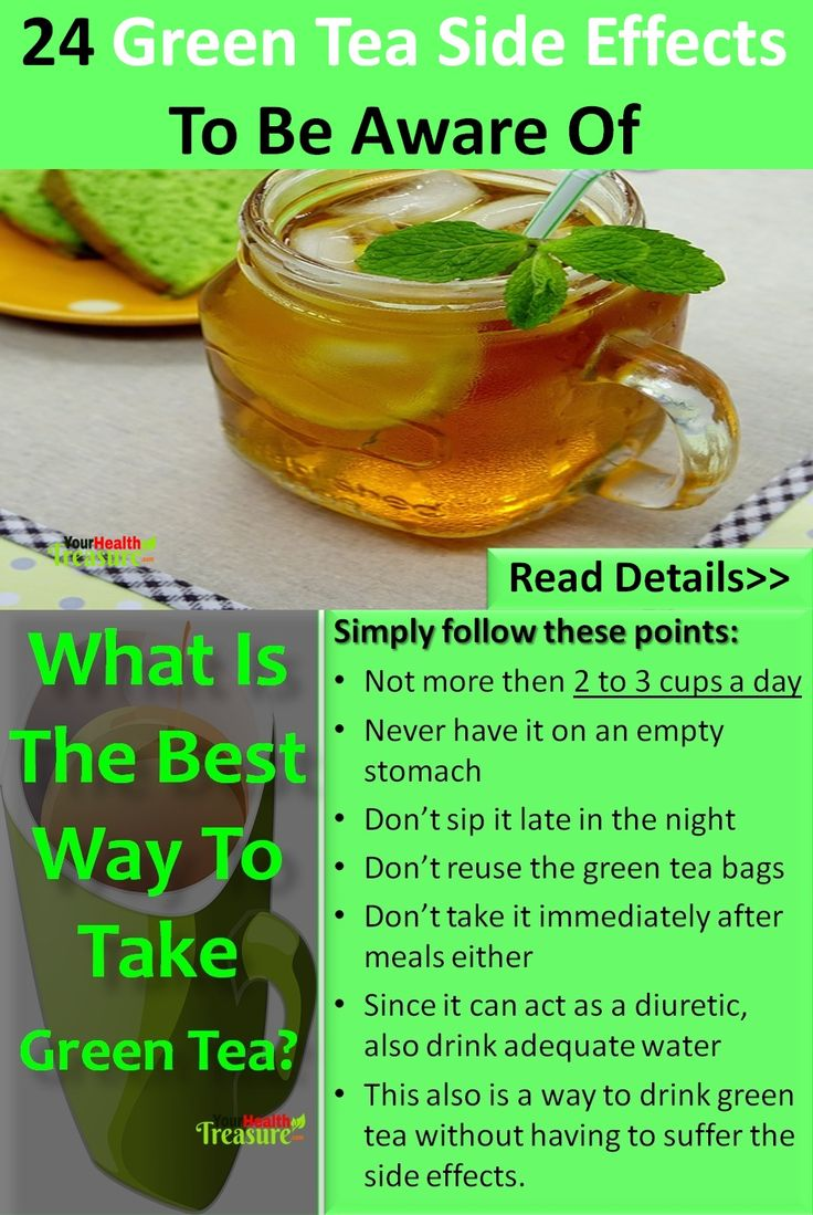effects green tea your The side effects of green tea are due to the caffeine present in it, which  if you  like to drink green tea with your meal, then studies show you.