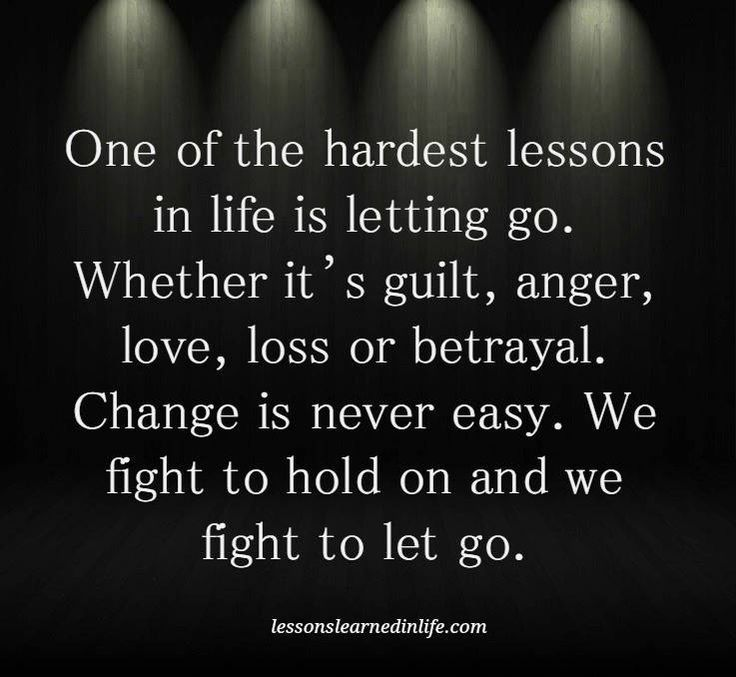 Quote About Changes In Life: Quote: One Of The Hardest Lessons In Life Is Letting Go