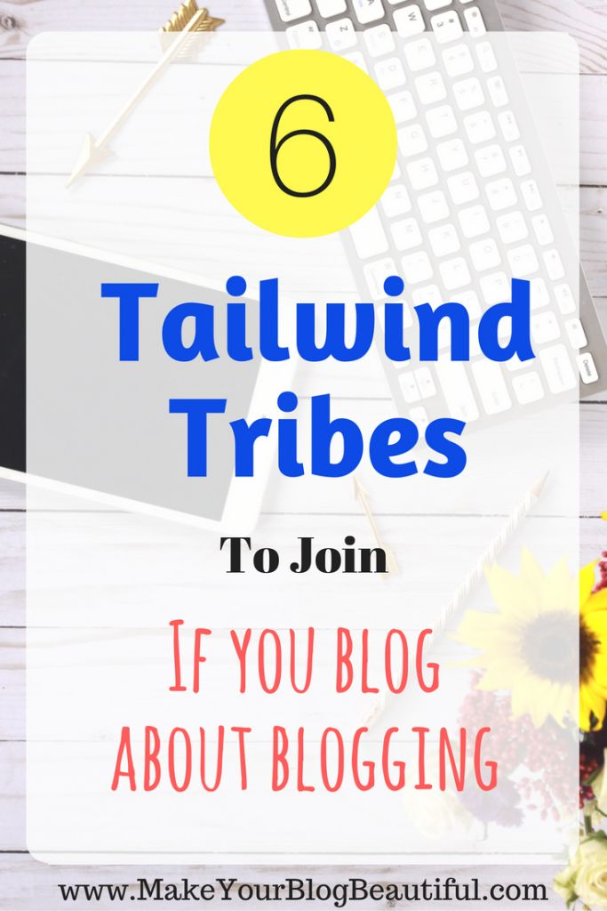 Six Tailwind Tribes you should join if you blog about blogging.  Increase your blog traffic!