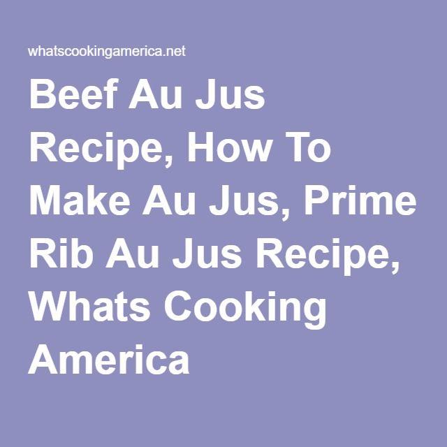 Beef Au Jus Recipe, How To Make Au Jus, Prime Rib Au Jus Recipe, Whats Cooking America