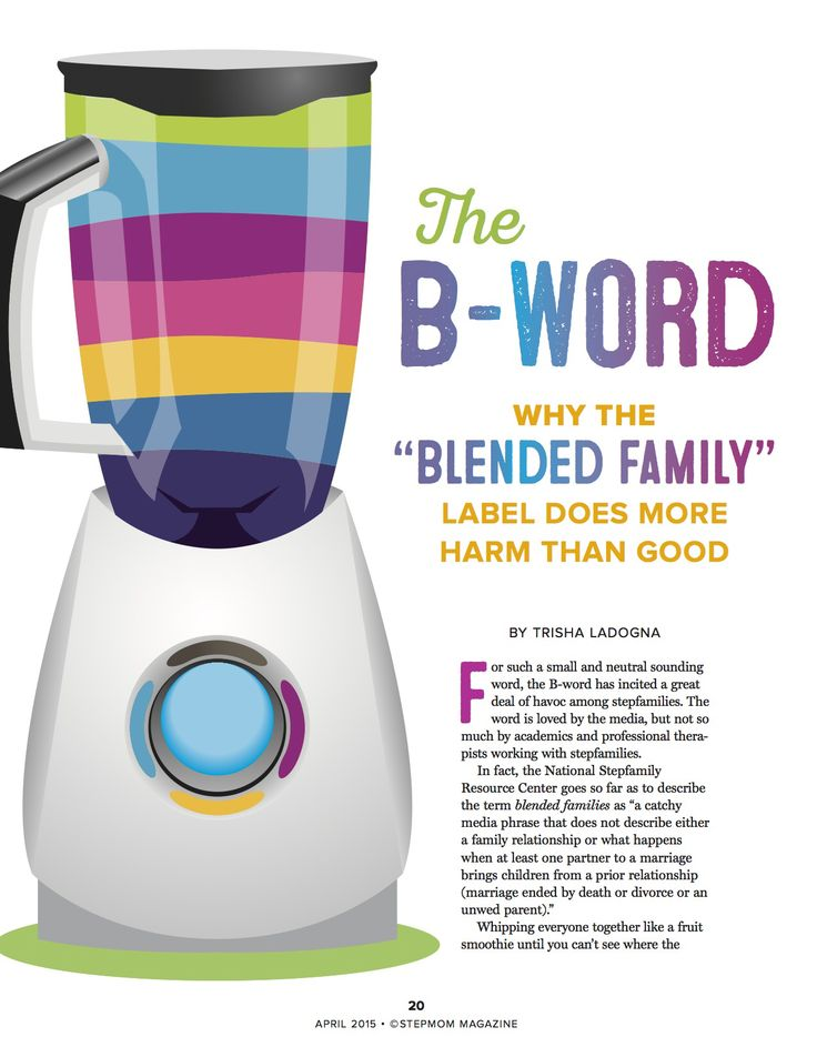 Many stepmums prefer the word 'blended' to 'stepfamily'. But experts, including the National Stepfamily Resource Center, believe that successful stepfamilies don't actually blend.   Learn the keys for successfully bringing your stepfamily together in our article in the April issue of StepMom Magazine available here:  http://www.stepmommag.com/shop/subscribe-today/monthly/