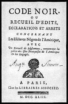 Le Code noir, recueil du droit et de pratiques admises concernant l'esclavage. Un des grand code de Louis XIV (1685)