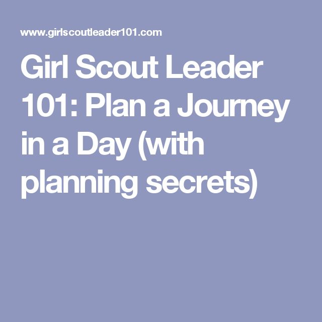 Girl Scout Leader 101: Plan a Journey in a Day (with planning secrets)