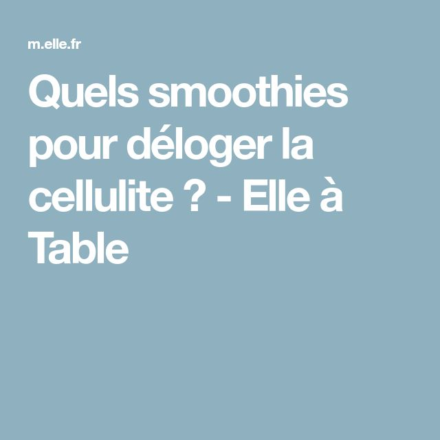 Quels smoothies pour déloger la cellulite ? - Elle à Table