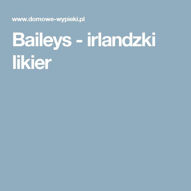 Baileys - irlandzki likier