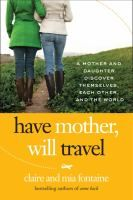 Have Mother, Will Travel: a Mother and Daughter Discover Themselves, Each Other and The World by Claire and Mia Fontaine Review at: http://cdnbookworm.blogspot.ca/2013/10/have-mother-will-travel.html