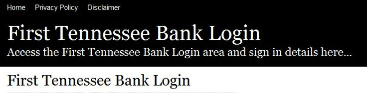 We try to provide the most up to date information regarding the First Tennessee Bank login process, please bookmark this page and check back later to find out if any of the process has changed, if there are any bugs or system issues, or any other important issues you may need to know about related to the login.