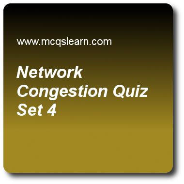 Network Congestion Quizzes: computer networks Quiz 4 Questions and Answers - Practice networking quizzes based questions and answers to study network congestion quiz with answers. Practice MCQs to test learning on network congestion, digital to digital conversion, internet working, satellite networks, unicast addresses quizzes. Online network congestion worksheets has study guide as effective bandwidth is bandwidth that network needs to allocate for the, answer key with answers as flow of..