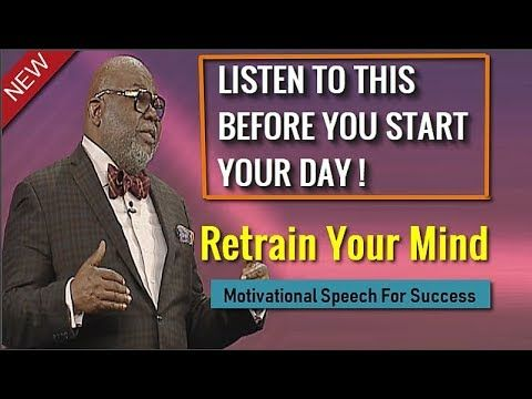 TD Jakes Sermons 2019 - Retrain Your Mind ( Motivational Speech For