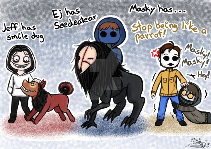 Haven't draw any creepypasta for a long time so ye xD Jeff the killer © ? Smile dog © ? Eyeless Jack © Azelf5000 Seedeater © Cliff Howry Masky © Marble Hornet Ticci T...