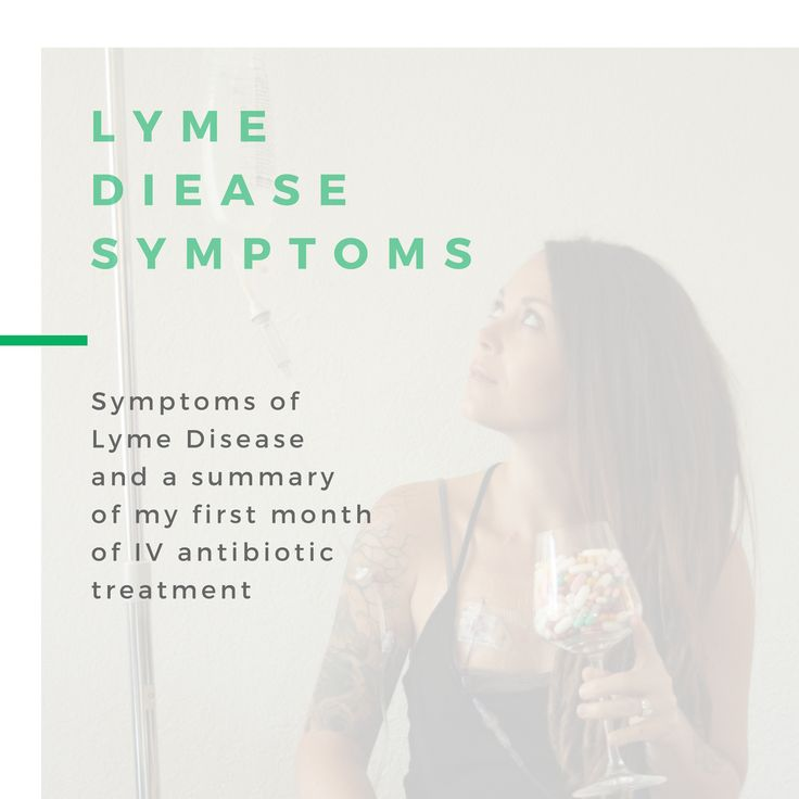 Lyme Disease Symptoms - first month of IV antibiotic treatment for Lyme, Babesia and Bartonella