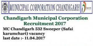 Municipal Corporation Chandigarh Recruitment 2017 - 532 Sweeper Vacancy Application form, Readers check MC Chandigarh Sweeper Vacancy 2017 Details