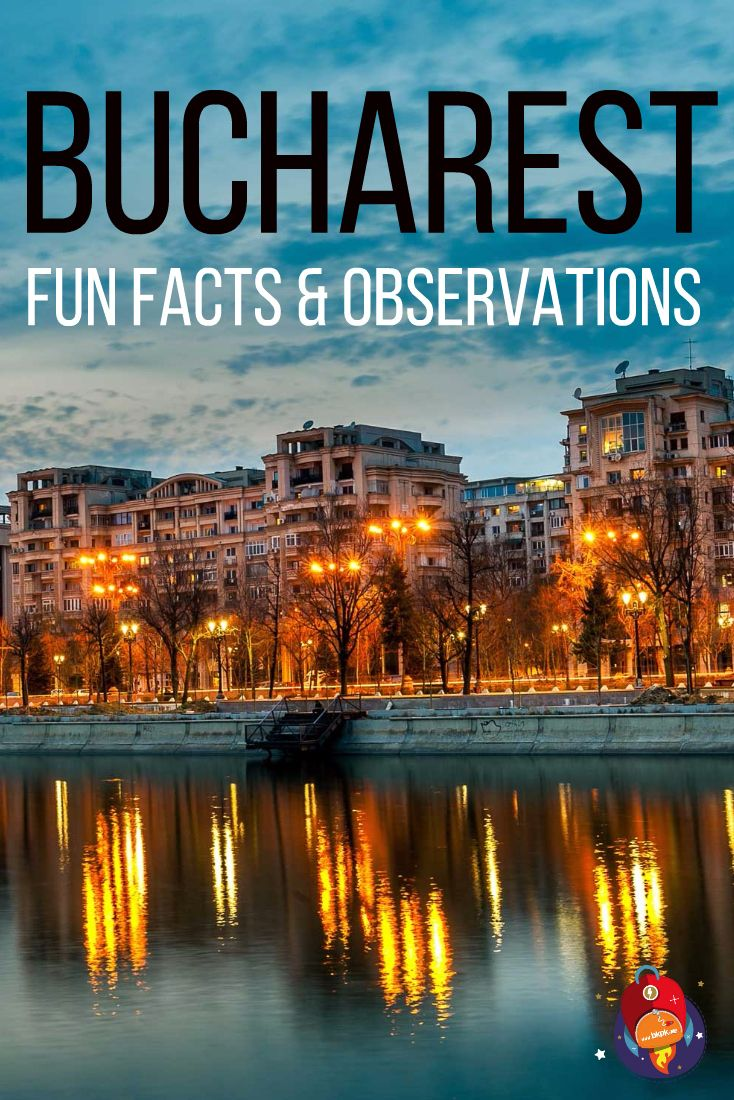 Fun Facts and Observations about Bucharest