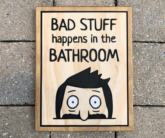Bob S Burgers Bad Stuff Happens In The Bathroom Wooden Etsy In 2020 Wall Signs Bobs Burgers Bathroom Wall Hanging