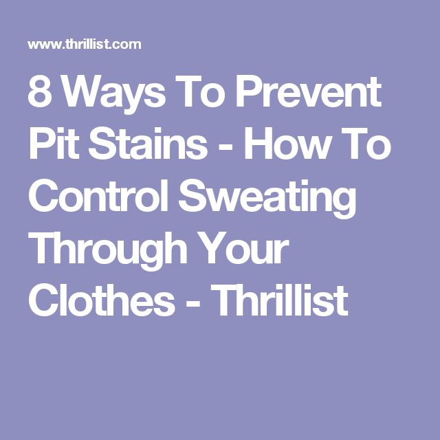 8 Ways To Prevent Pit Stains - How To Control Sweating Through Your Clothes - Thrillist