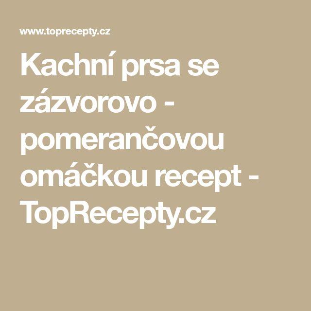 Kachní prsa se zázvorovo - pomerančovou omáčkou recept - TopRecepty.cz