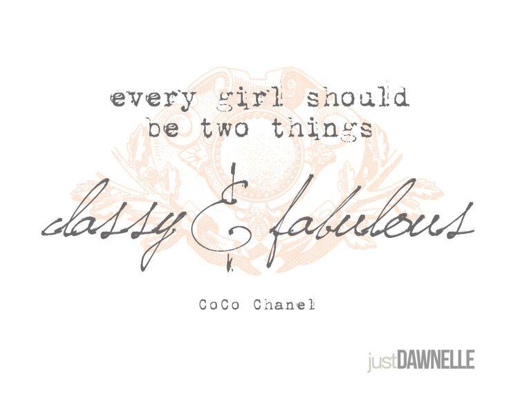 """Every girl should be two things: classy and fabulous!"" Coco Chanel... My"