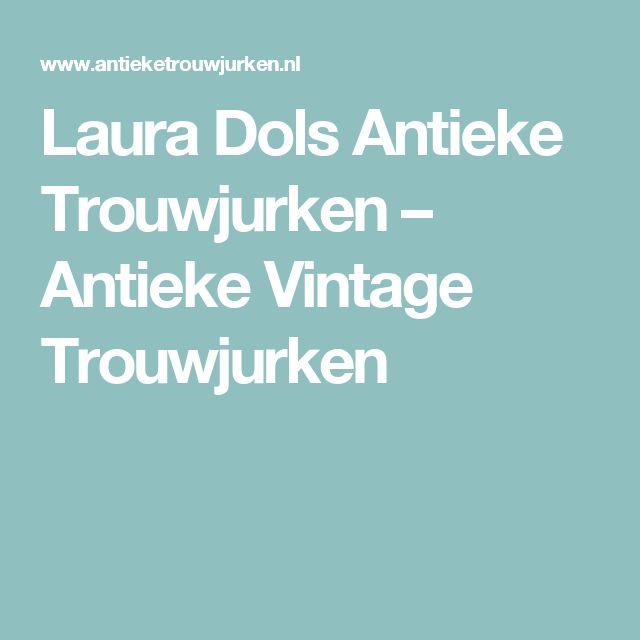 Laura Dols Antieke Trouwjurken – Antieke Vintage Trouwjurken
