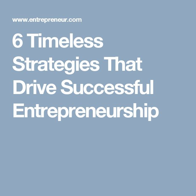 6 Timeless Strategies That Drive Successful Entrepreneurship