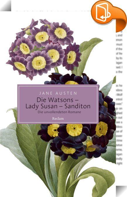Die Watsons / Lady Susan / Sanditon. Die unvollendeten Romane    :  Bei ihrem Tod mit nur 41 Jahren hinterließ Jane Austen drei ganz unterschiedliche unvollendete Romane: »The Watsons«, »Lady Susan« und »Sanditon«. Sie bieten einen einzigartigen Einblick in ihre literarische Werkstatt, sind aber auch unabhängig davon als literarische Werke sehr reizvoll zu lesen. Als Ergänzung zu den sechs abgeschlossenen Romanen liegen sie hier in neuer Übersetzung vor.
