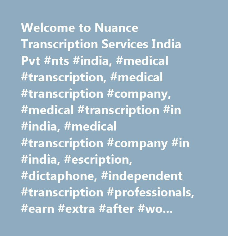 Welcome to Nuance Transcription Services India Pvt #nts #india, #medical #transcription, #medical #transcription #company, #medical #transcription #in #india, #medical #transcription #company #in #india, #escription, #dictaphone, #independent #transcription #professionals, #earn #extra #after #working #from #office, #work #on #speech #recognition, #speech #technology, #incentive #support #scheme, #referral #bonus, #competitive #salaries, #home #base #jobs, #netcare, #s2s, #bangalore #medical…