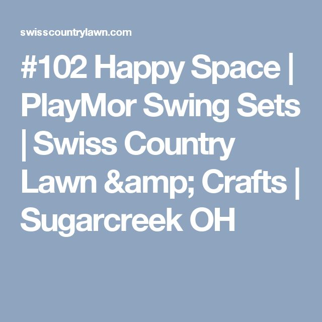 #102 Happy Space | PlayMor Swing Sets | Swiss Country Lawn & Crafts | Sugarcreek OH