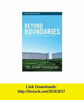 Beyond Boundaries Participants Guide Learning to Trust Again in Relationships (9780310684473) John Townsend , ISBN-10: 0310684471  , ISBN-13: 978-0310684473 ,  , tutorials , pdf , ebook , torrent , downloads , rapidshare , filesonic , hotfile , megaupload , fileserve