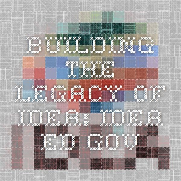 Building the Legacy of IDEA: idea.ed.gov