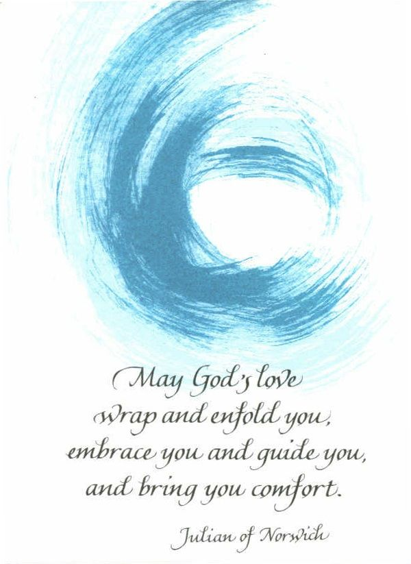 May God's love wrap and enfold you; embrace you and guide you, and bring you comfort. Julian of Norwich