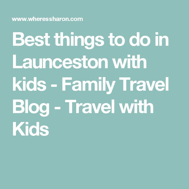 Best things to do in Launceston with kids - Family Travel Blog - Travel with Kids