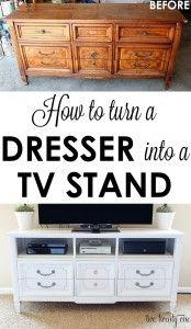 Turn a dresser into a tv stand.