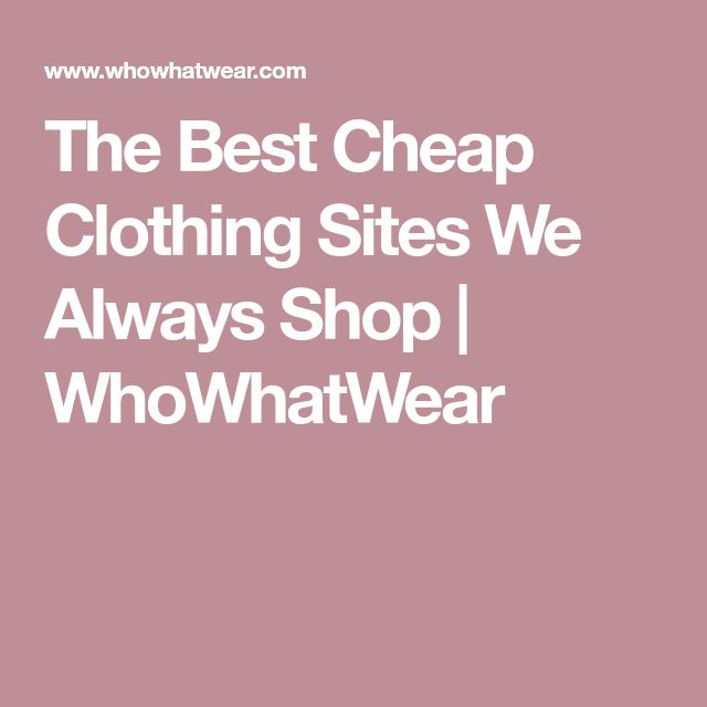 The Best Cheap Clothing Sites We Always Shop | WhoWhatWear