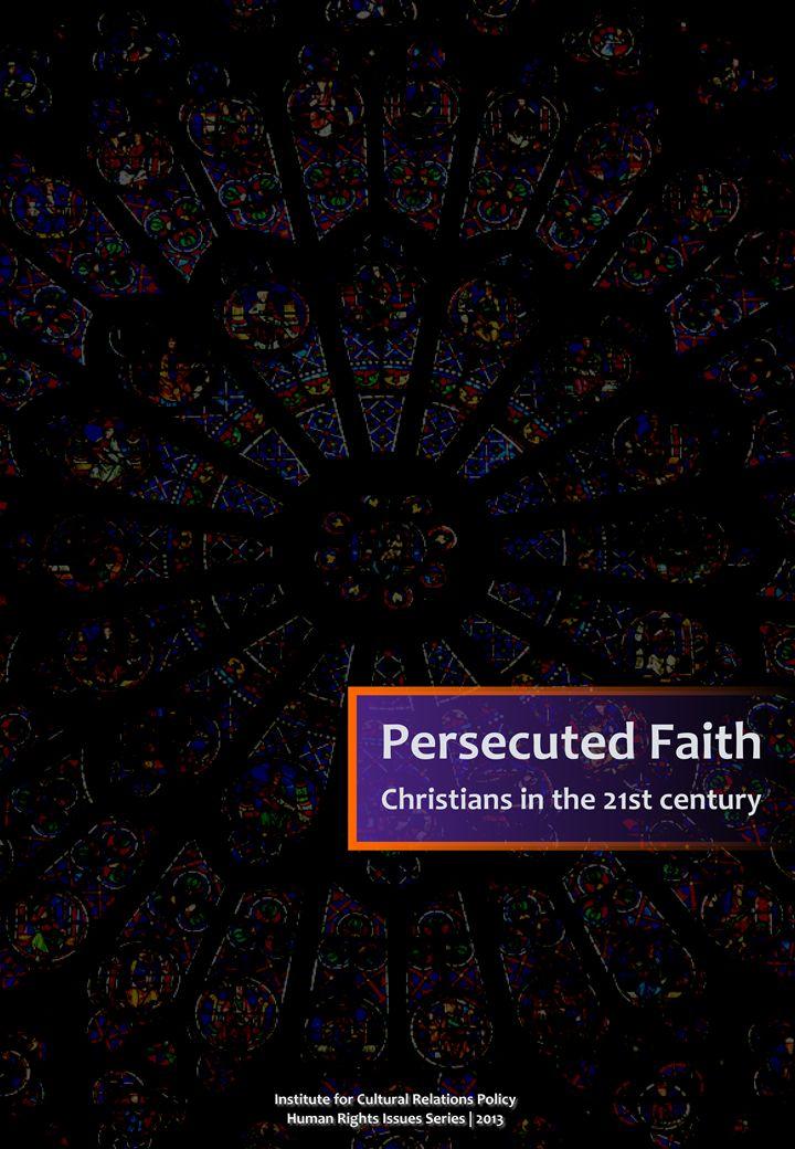 ICRP's Human Rights Issues Series vol.1 (August 2013) - Ádám Török: Persecuted Faith: Christians in the 21st century