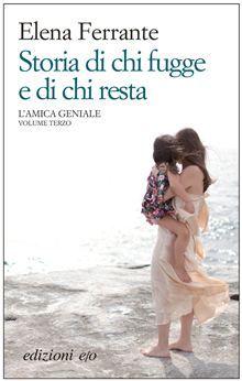 """""""Storia di chi fugge e di chi resta"""" di Elena Ferrante"""