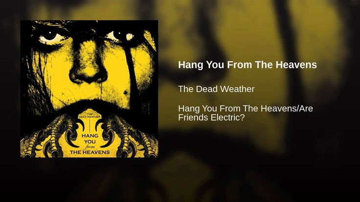 Provided to YouTube by Warner Music Group Hang You From The Heavens · The Dead Weather Hang You From The Heavens/Are Friends Electric? ℗ 2009 Third Man Re...